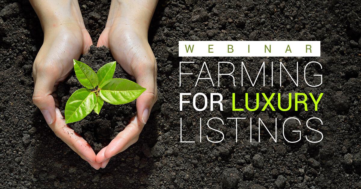 Webinar: Farming For Luxury Listings