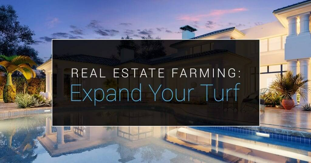 Real Estate Farming: Expanding Your Turf